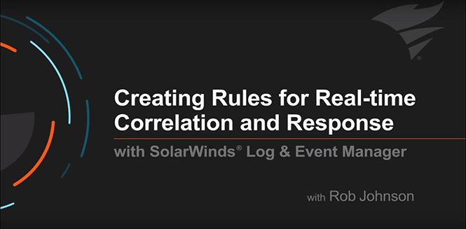 Creating Rules for Real-time Correlation and Response with SolarWinds Log & Event Manager